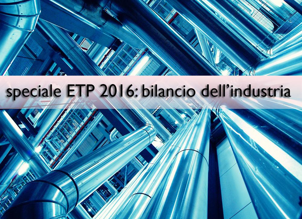Speciale Etp 2016: bilancio dell'industria