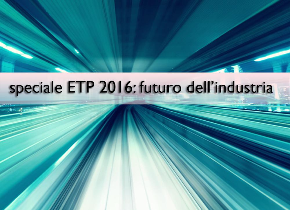 Speciale Etp 2016: il futuro dell'industria